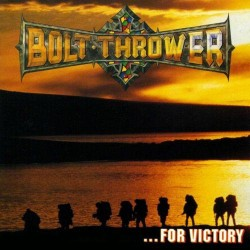 Bolt Thrower - For Victory...