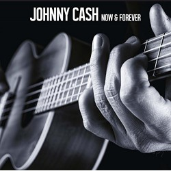 Johnny Cash - Now + Forever...