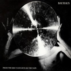Bauhaus - Press The Eject...