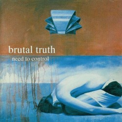 Brutal Truth - Need To...