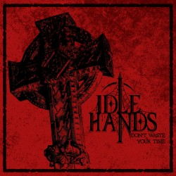 Idle Hands - Don´t Waste...