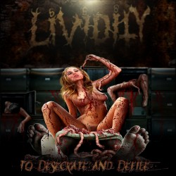 Lividity - To desecrate and...