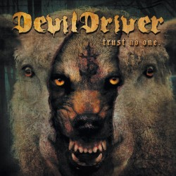 Devil Driver - Trust No One...
